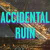Accidental Ruin